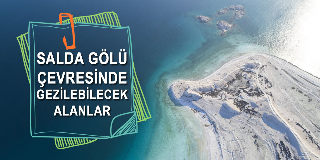 Salda Gölü Çevresinde Gezilebilecek Alanlar