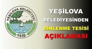 Yeşilova Belediyesinden Dinlenme Tesisi Açıklaması