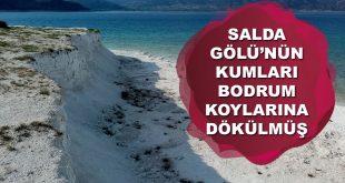 Salda Gölünün Kumları Bodrum Koylarına Götürülmüş