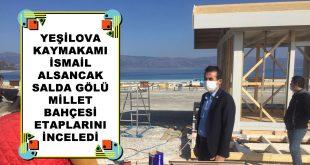 Yeşilova Kaymakamı İsmail Alsancak Salda Gölü Millet Bahçesi Projesini Yerinde İnceledi